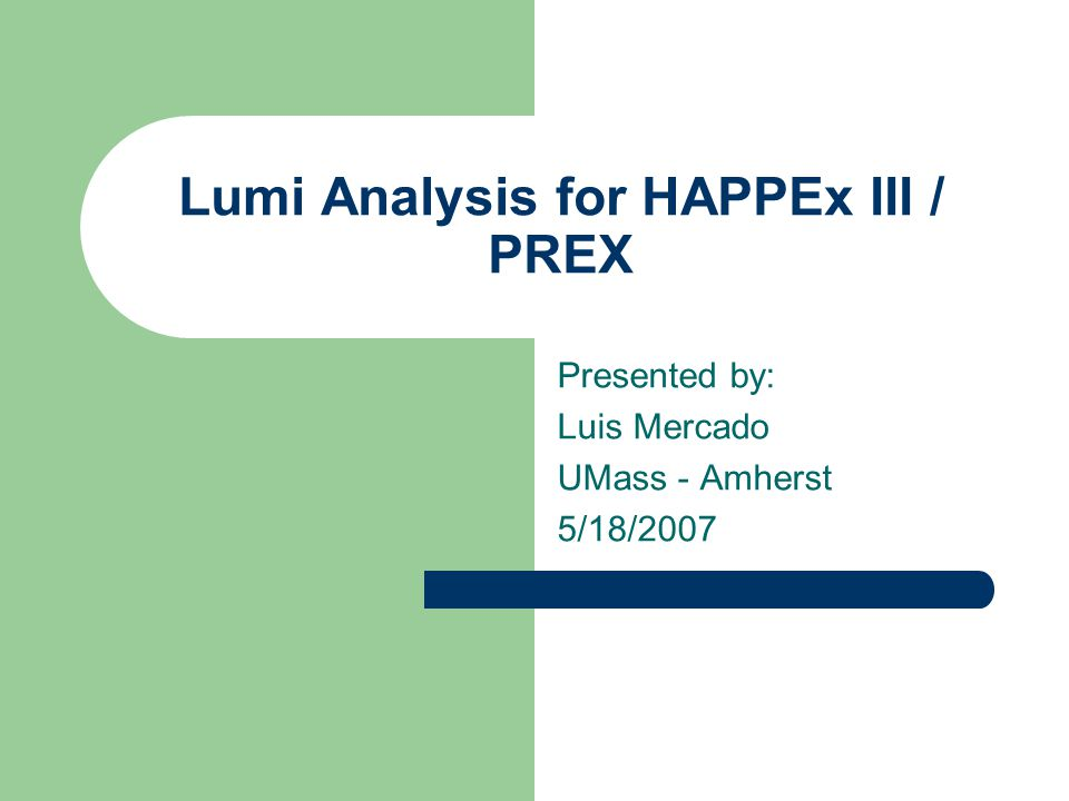 Lumi Analysis for HAPPEx III / PREX Presented by: Luis Mercado UMass - Amherst 5/18/2007