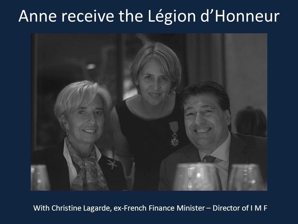 Anne receive the Légion d'Honneur With Christine Lagarde, ex-French Finance Minister – Director of I M F