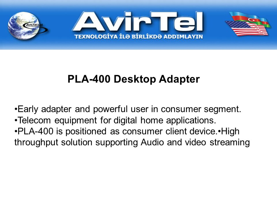 PLA-400 Desktop Adapter Early adapter and powerful user in consumer segment.