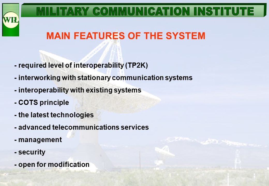 MAIN FEATURES OF THE SYSTEM - required level of interoperability (TP2K) - interworking with stationary communication systems - interoperability with e