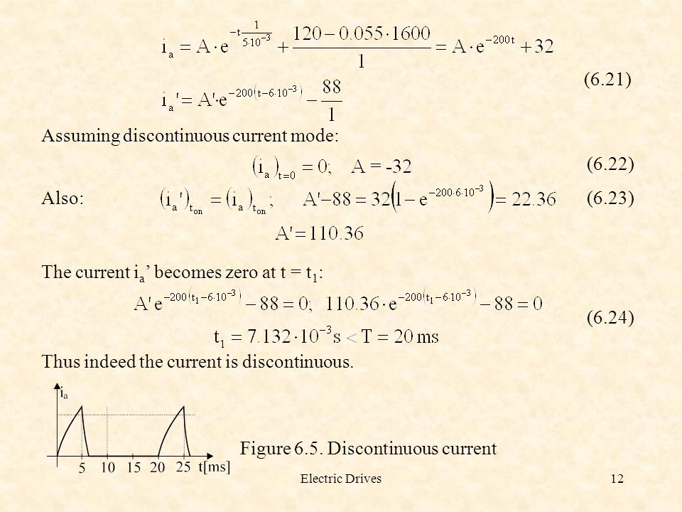 Electric Drives12 (6.21) Assuming discontinuous current mode: (6.22) Also: (6.23) The current i a ' becomes zero at t = t 1 : (6.24) Thus indeed the c