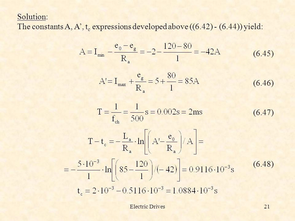 Electric Drives21 Solution: The constants A, A', t c expressions developed above ((6.42) - (6.44)) yield: (6.45) (6.46) (6.47) (6.48)