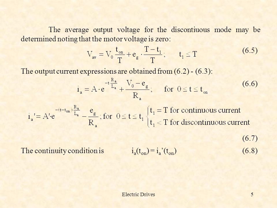 Electric Drives5 The average output voltage for the discontiuous mode may be determined noting that the motor voltage is zero: (6.5) The output curren