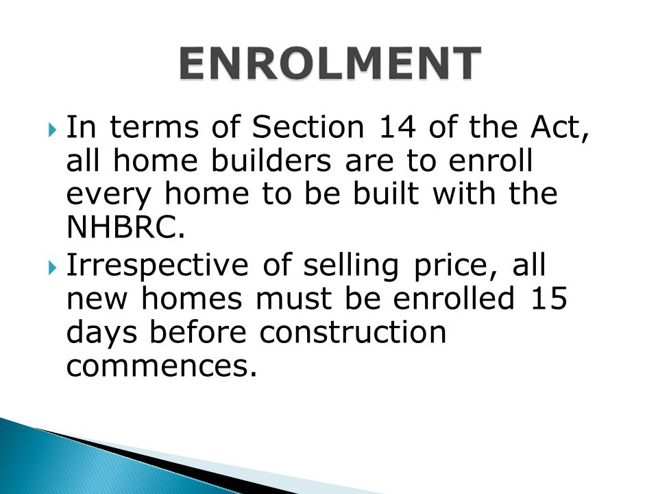  On registration, each homebuilder is issued a set of technical standards called Homebuilders Manuals  Part 1&2: General and Design Requirements  P