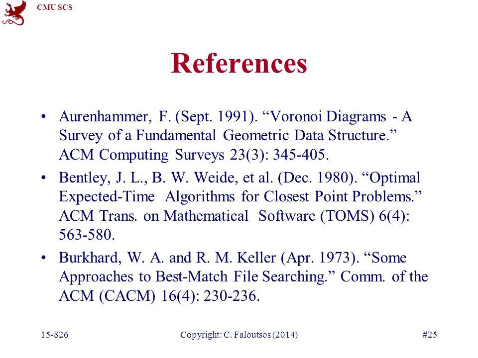 CMU SCS 15-826Copyright: C. Faloutsos (2014)#25 References Aurenhammer, F.