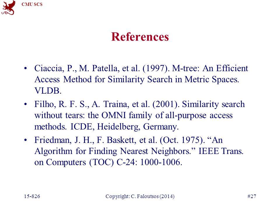 CMU SCS 15-826Copyright: C. Faloutsos (2014)#27 References Ciaccia, P., M.