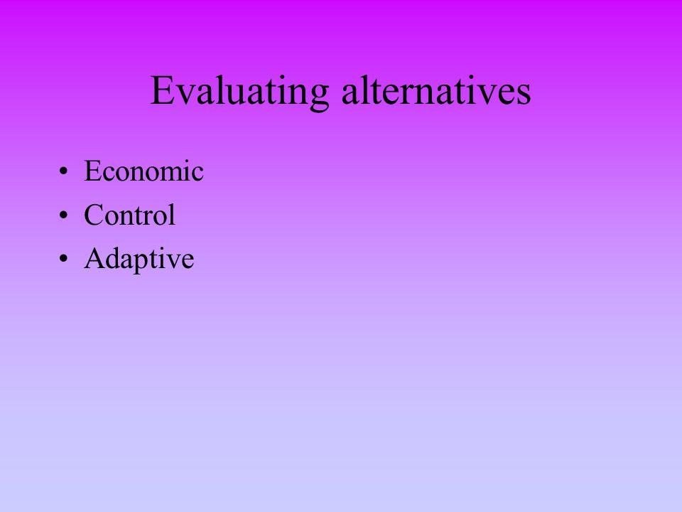 Evaluating alternatives Economic Control Adaptive