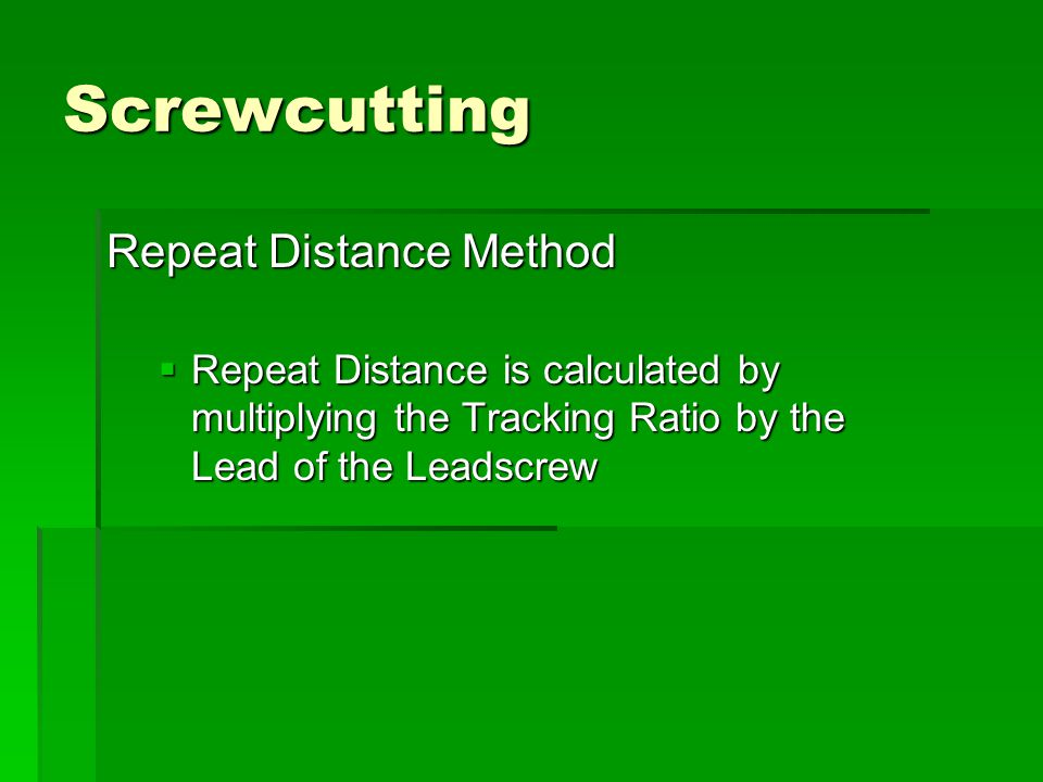 Screwcutting Repeat Distance Method  Repeat Distance is calculated by multiplying the Tracking Ratio by the Lead of the Leadscrew