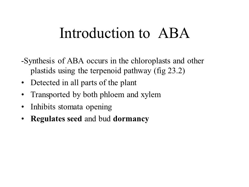 Introduction to ABA -Synthesis of ABA occurs in the chloroplasts and other plastids using the terpenoid pathway (fig 23.2) Detected in all parts of th
