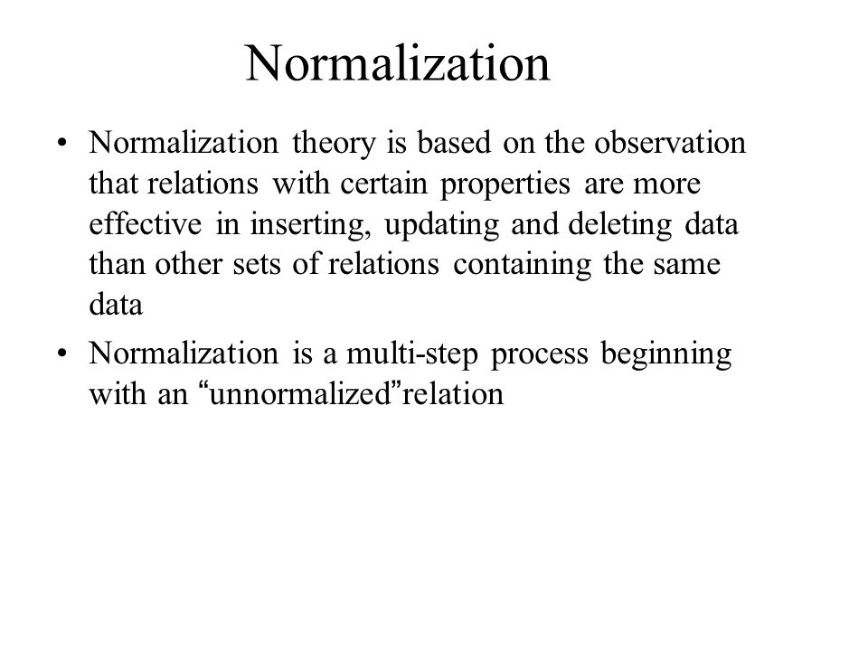 1.Move the two multi-valued relations to separate tables 2.Identify a primary key for each of the new entity.