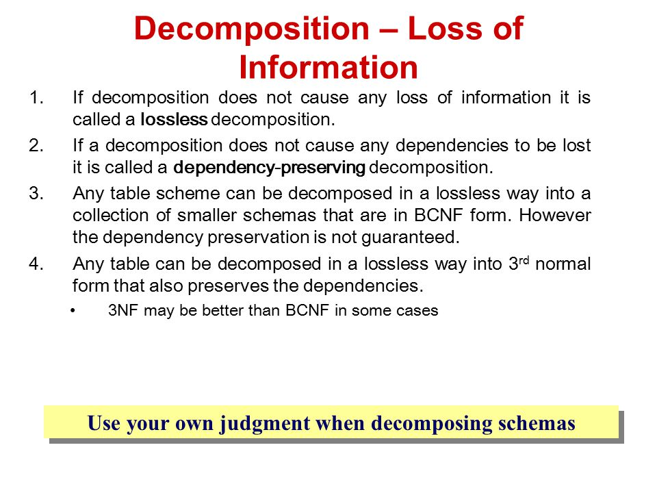 1.If decomposition does not cause any loss of information it is called a lossless decomposition.