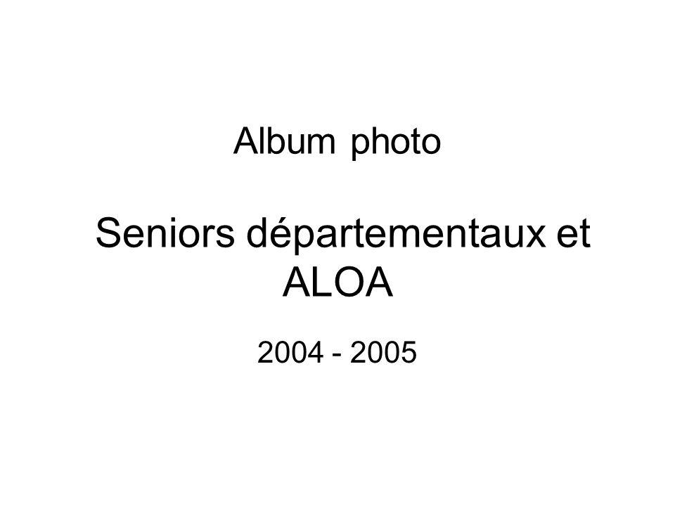 Album photo Seniors départementaux et ALOA 2004 - 2005