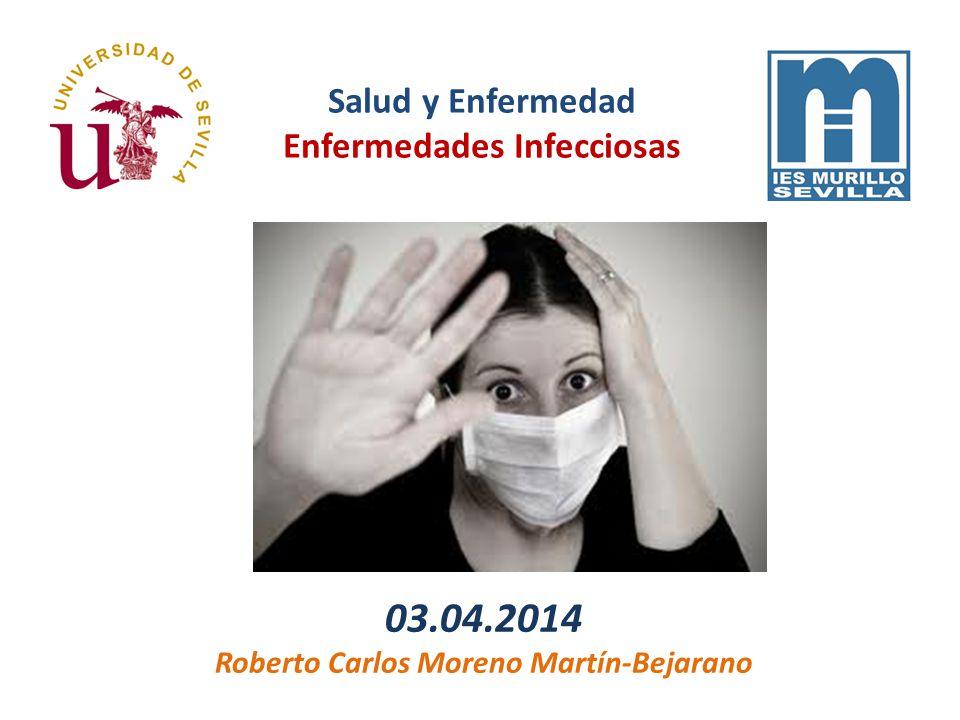 03.04.2014 Roberto Carlos Moreno Martín-Bejarano Salud y Enfermedad Enfermedades Infecciosas