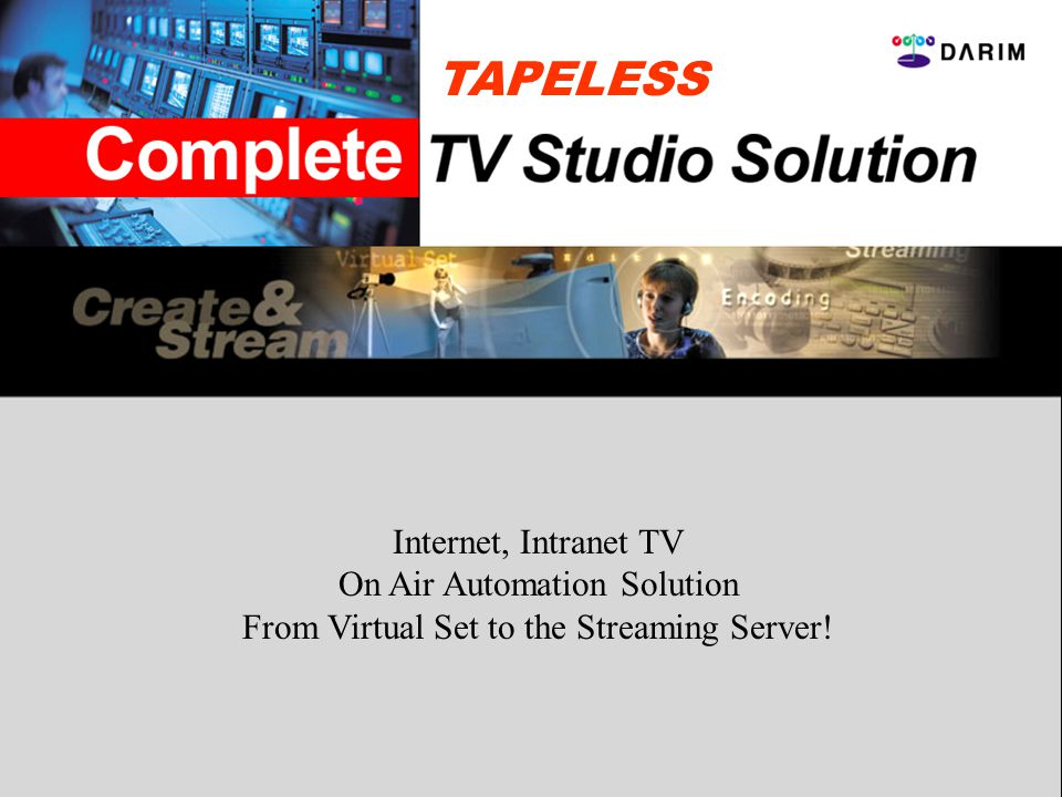 Internet, Intranet TV On Air Automation Solution From Virtual Set to the Streaming Server! TAPELESS