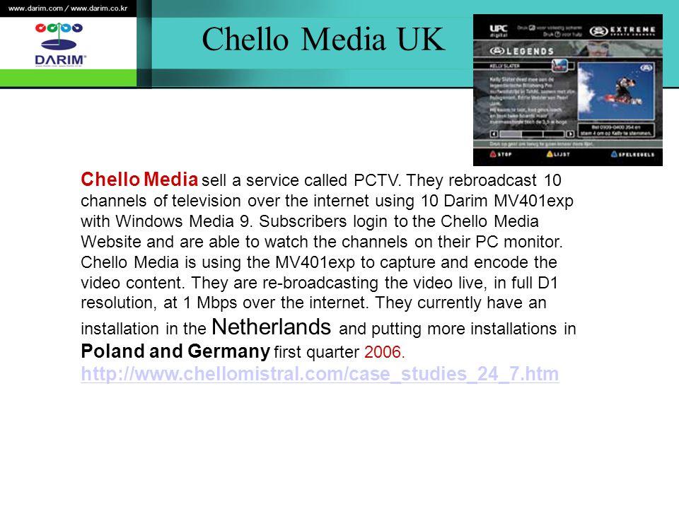 Chello Media UK Chello Media sell a service called PCTV.