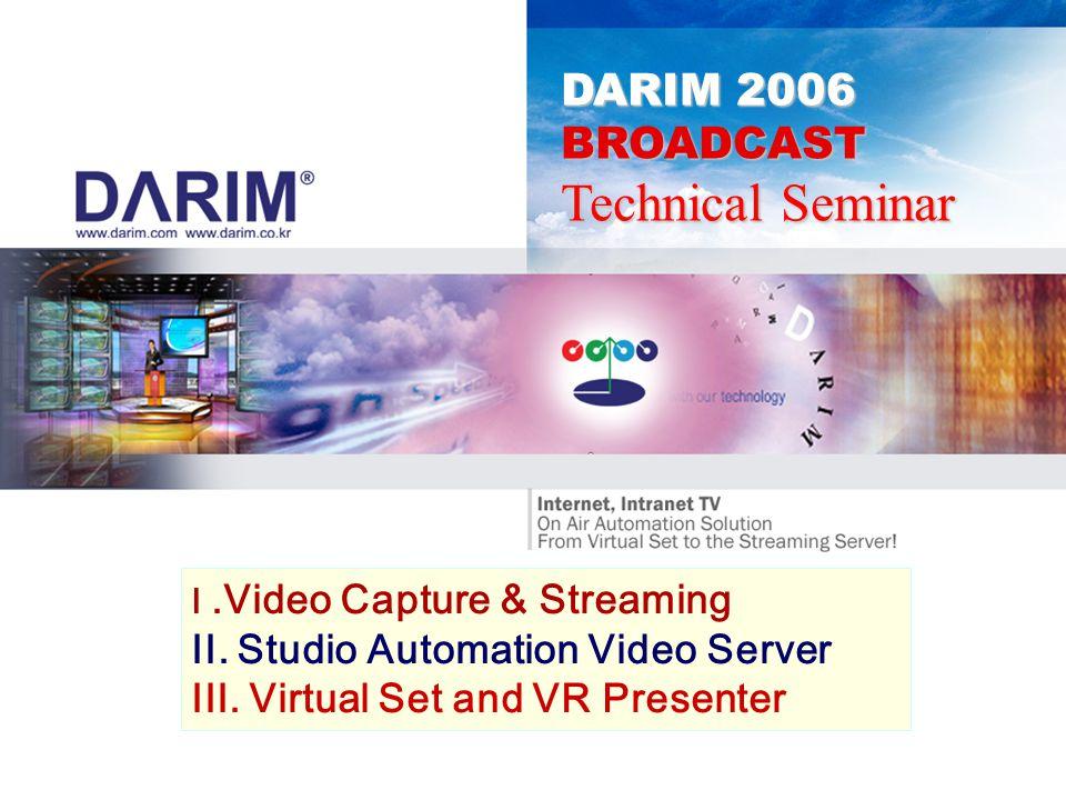 DARIM 2006 BROADCAST Technical Seminar I.Video Capture & Streaming II.