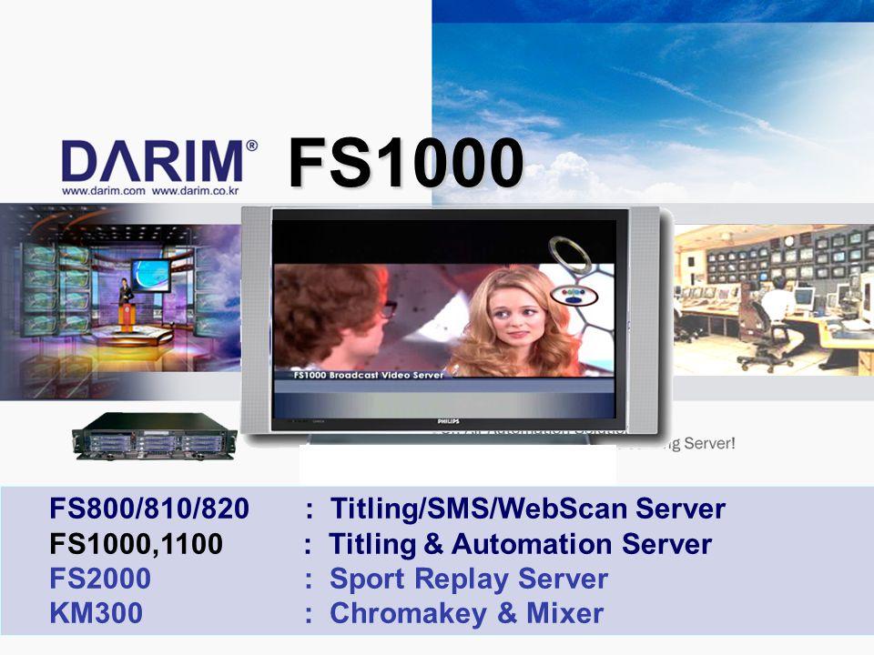 FS1000 FS1000 FS800/810/820 : Titling/SMS/WebScan Server FS1000,1100 : Titling & Automation Server FS2000 : Sport Replay Server KM300 : Chromakey & Mixer