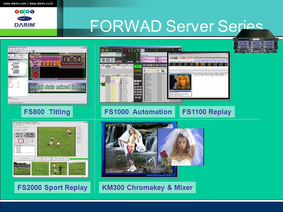 FORWAD Server Series FS1000 Automation FS1100 Replay FS2000 Sport Replay KM300 Chromakey & Mixer FS800 Titling