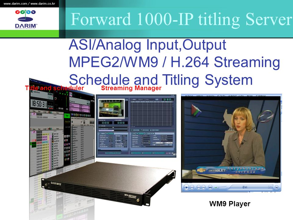 Forward 1000-IP titling Server ASI/Analog Input,Output MPEG2/WM9 / H.264 Streaming Schedule and Titling System WM9 Player Streaming ManagerTitle and scheduler
