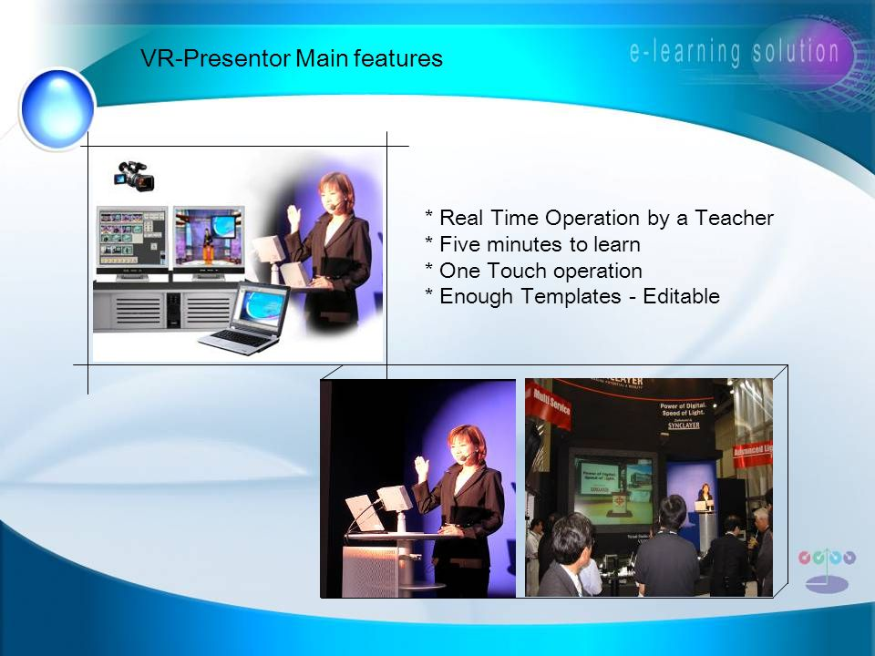 VR-Presentor Main features * Real Time Operation by a Teacher * Five minutes to learn * One Touch operation * Enough Templates - Editable