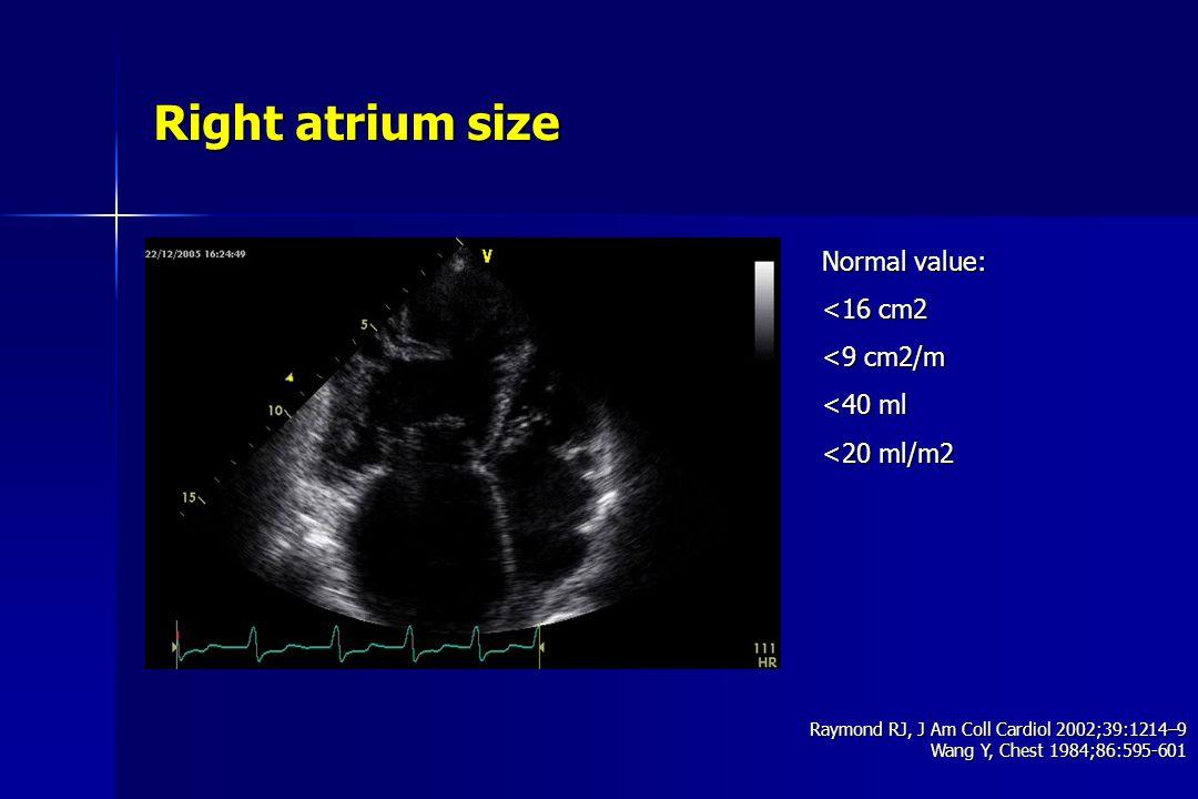 Right atrium size Normal value: <16 cm2 <9 cm2/m <40 ml <20 ml/m2 Raymond RJ, J Am Coll Cardiol 2002;39:1214–9 Wang Y, Chest 1984;86:595-601