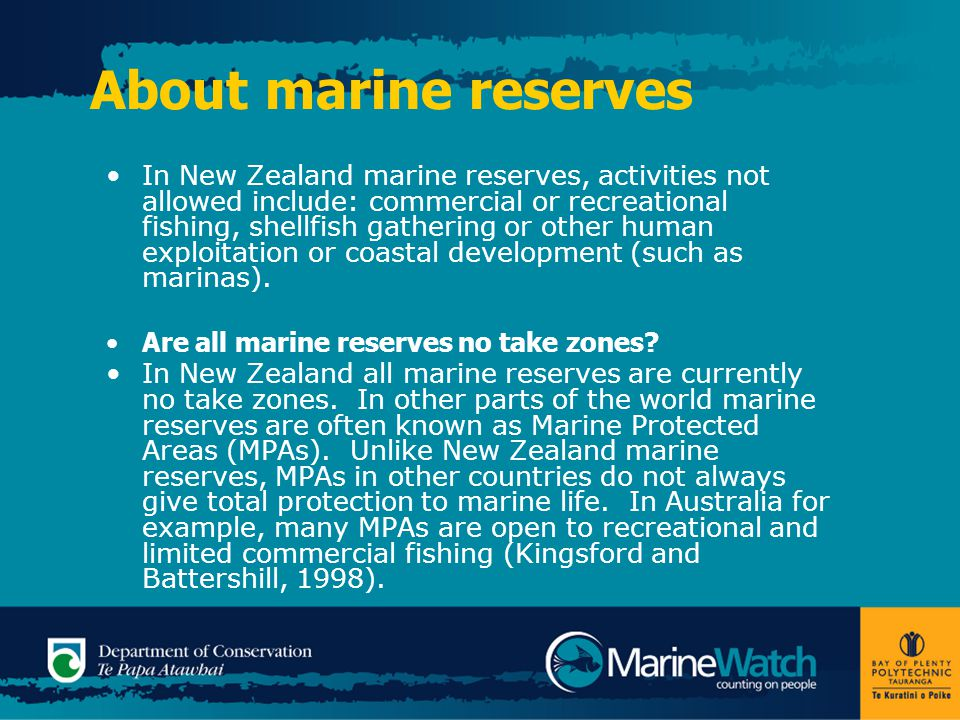 About marine reserves In New Zealand marine reserves, activities not allowed include: commercial or recreational fishing, shellfish gathering or other human exploitation or coastal development (such as marinas).