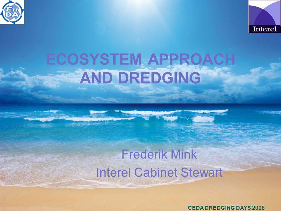 CEDA DREDGING DAYS 2008 ECOSYSTEM APPROACH AND DREDGING Frederik Mink Interel Cabinet Stewart