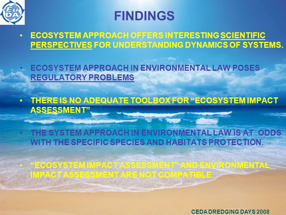 CEDA DREDGING DAYS 2008 FINDINGS ECOSYSTEM APPROACH OFFERS INTERESTING SCIENTIFIC PERSPECTIVES FOR UNDERSTANDING DYNAMICS OF SYSTEMS.