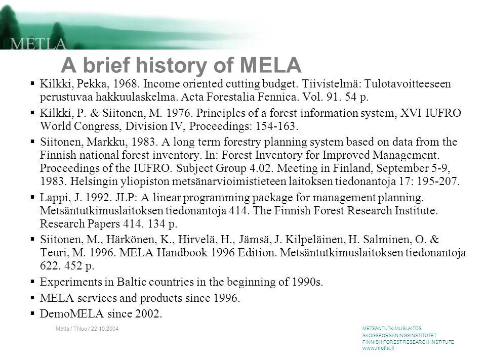 METSÄNTUTKIMUSLAITOS SKOGSFORSKNINGSINSTITUTET FINNISH FOREST RESEARCH INSTITUTE www.metla.fi Metla / TNuu / 22.10.2004 A brief history of MELA  Kilkki, Pekka, 1968.