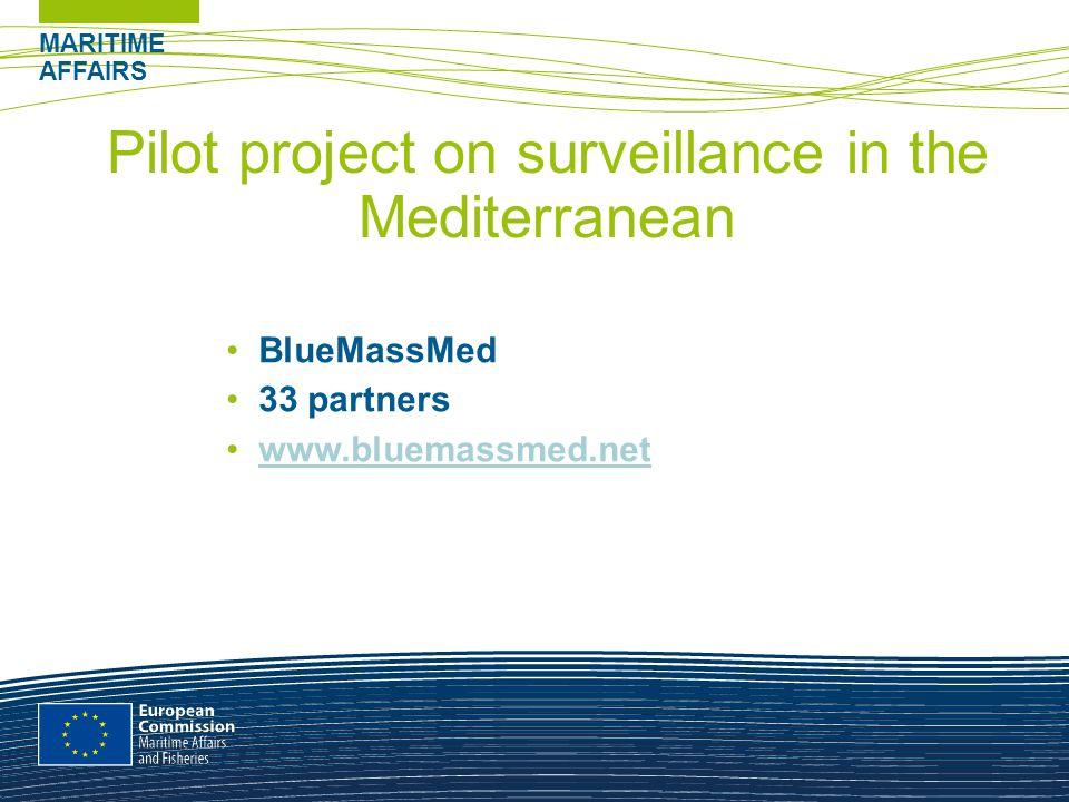 MARITIME AFFAIRS Pilot project on surveillance in the Mediterranean BlueMassMed 33 partners www.bluemassmed.net