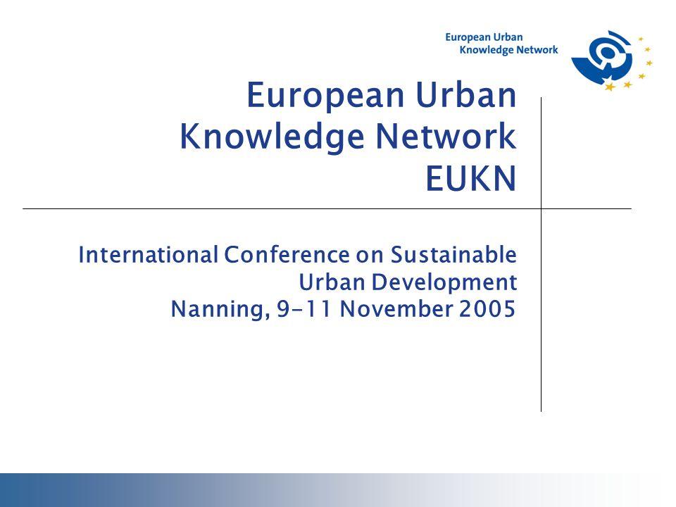 European Urban Knowledge Network EUKN International Conference on Sustainable Urban Development Nanning, 9-11 November 2005