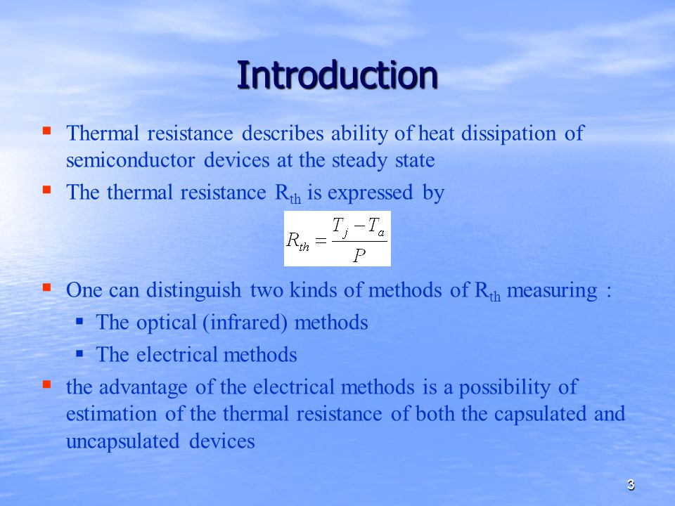 3 Introduction   Thermal resistance describes ability of heat dissipation of semiconductor devices at the steady state   The thermal resistance R