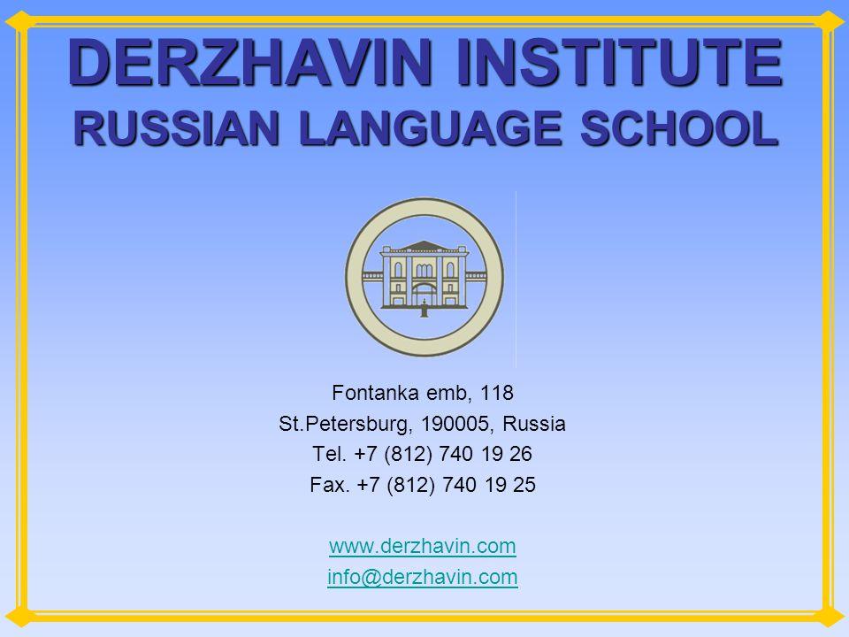 DERZHAVIN INSTITUTE RUSSIAN LANGUAGE SCHOOL Fontanka emb, 118 St.Petersburg, 190005, Russia Tel. +7 (812) 740 19 26 Fax. +7 (812) 740 19 25 www.derzha