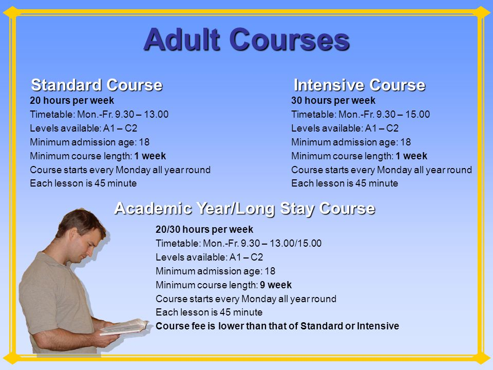 Adult Courses Standard Course 20 hours per week Timetable: Mon.-Fr.