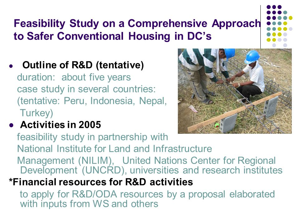 Feasibility Study on a Comprehensive Approach to Safer Conventional Housing in DC's Outline of R&D (tentative) duration: about five years case study i