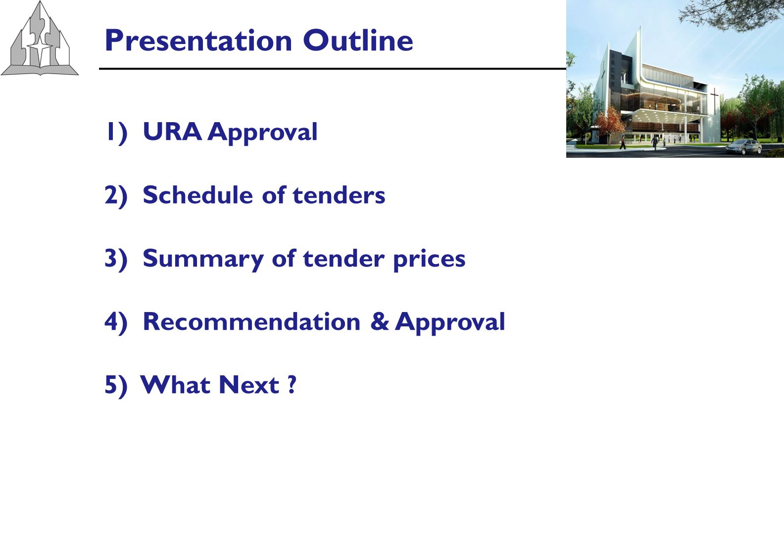 Presentation Outline 1)URA Approval 2)Schedule of tenders 3)Summary of tender prices 4)Recommendation & Approval 5) What Next