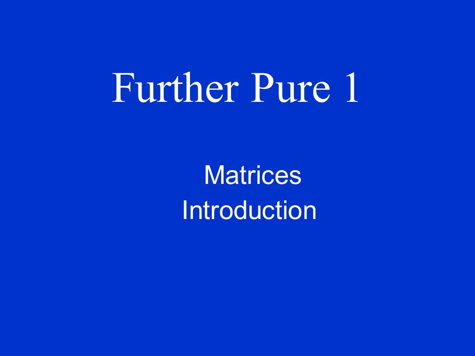 Further Pure 1 Matrices Introduction