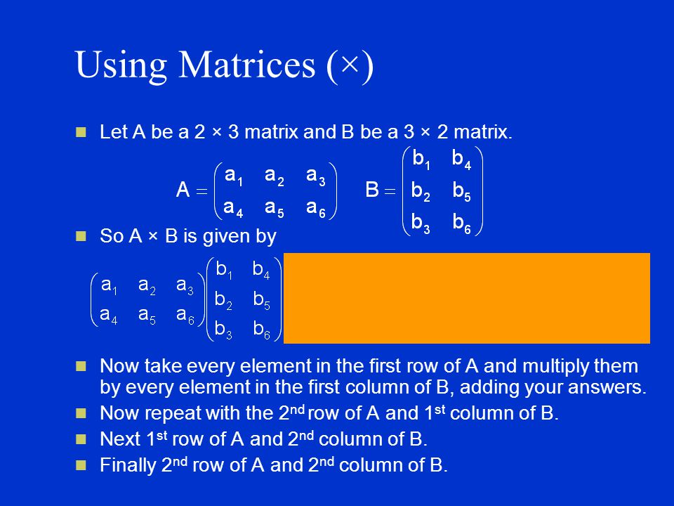 Using Matrices (×) Let A be a 2 × 3 matrix and B be a 3 × 2 matrix.