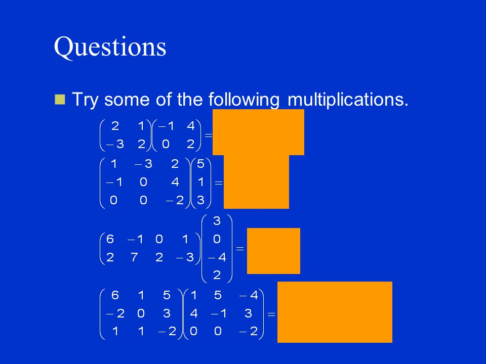Questions Try some of the following multiplications.