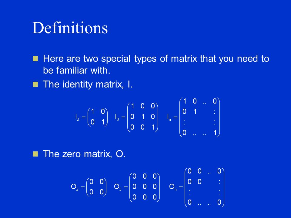 Definitions Here are two special types of matrix that you need to be familiar with.