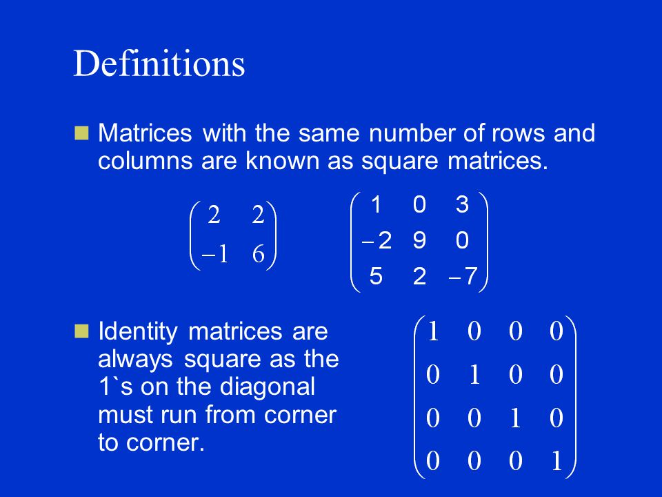 Definitions Matrices with the same number of rows and columns are known as square matrices.