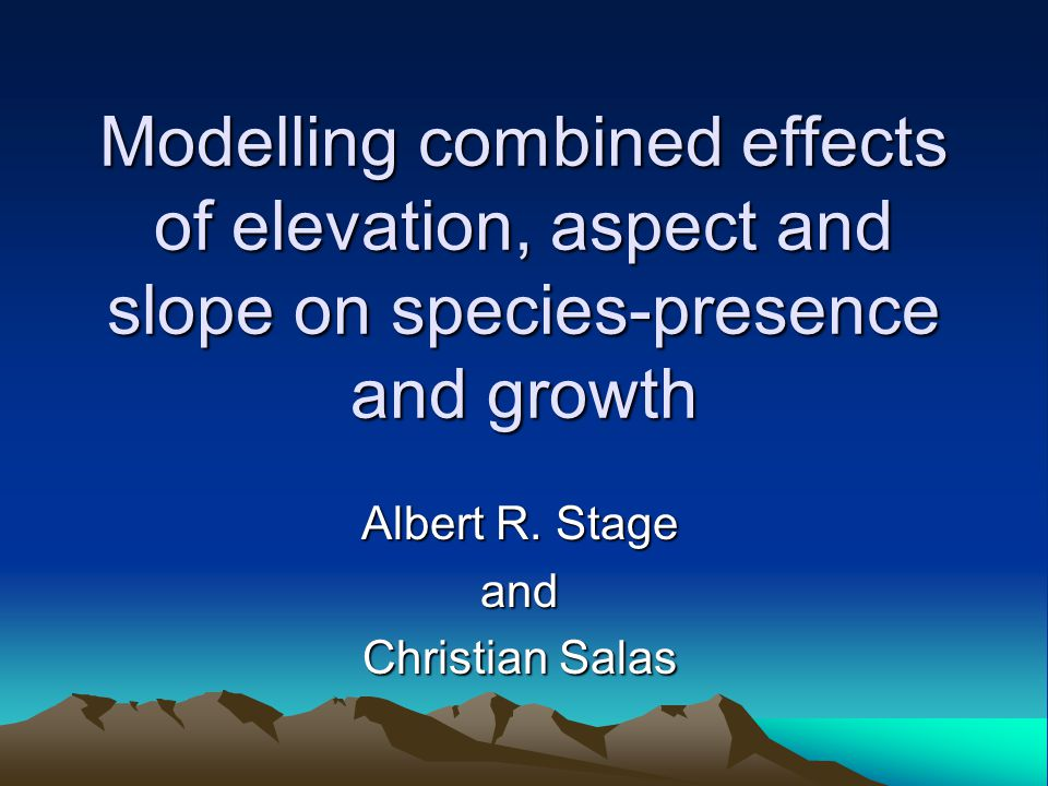 Modelling combined effects of elevation, aspect and slope on species-presence and growth Albert R.