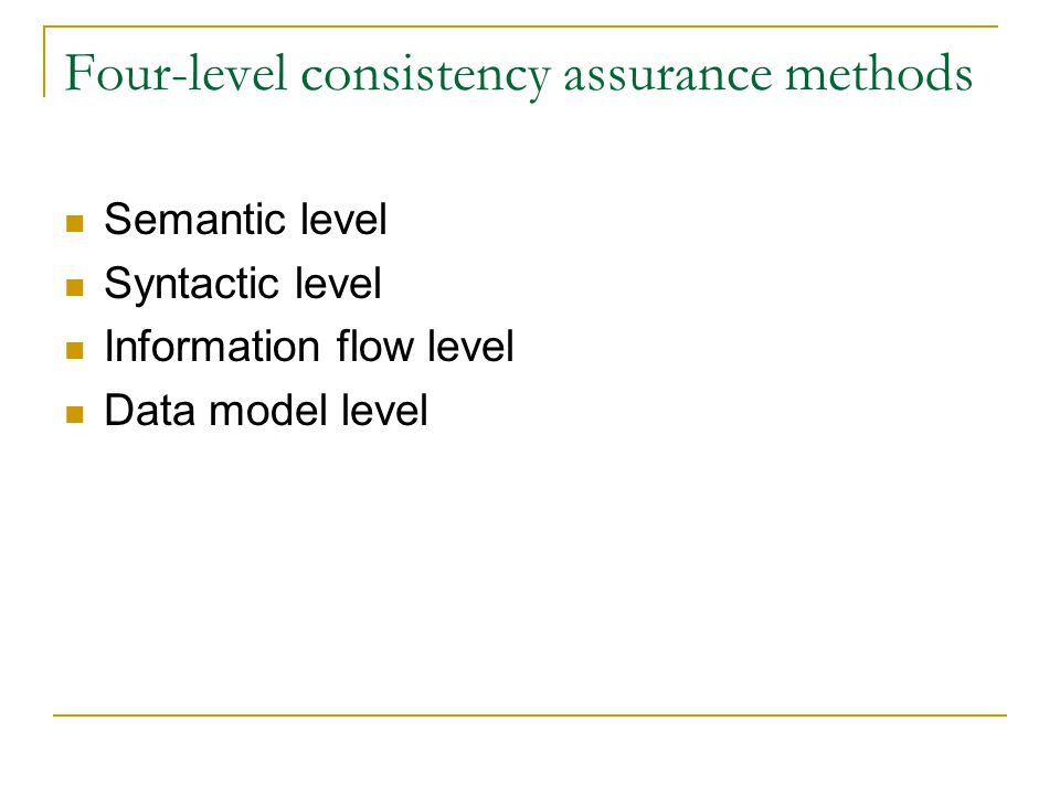 Four-level consistency assurance methods Semantic level Syntactic level Information flow level Data model level