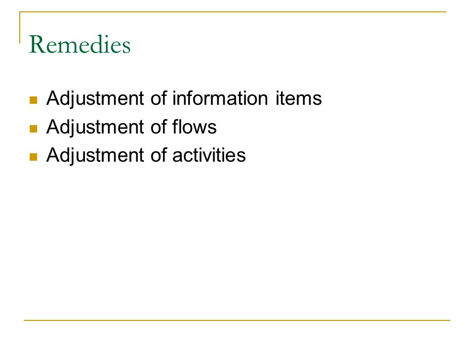 Remedies Adjustment of information items Adjustment of flows Adjustment of activities