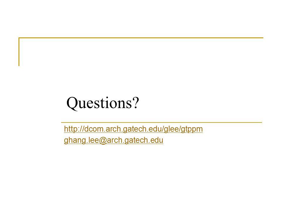 Questions http://dcom.arch.gatech.edu/glee/gtppm ghang.lee@arch.gatech.edu