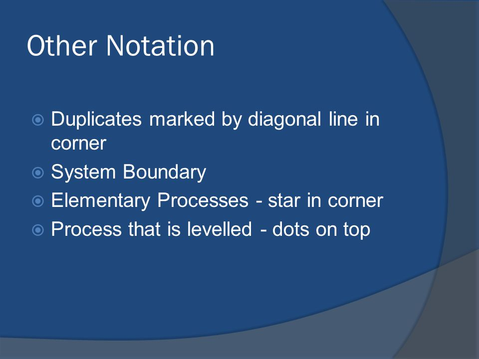 Other Notation  Duplicates marked by diagonal line in corner  System Boundary  Elementary Processes - star in corner  Process that is levelled - dots on top