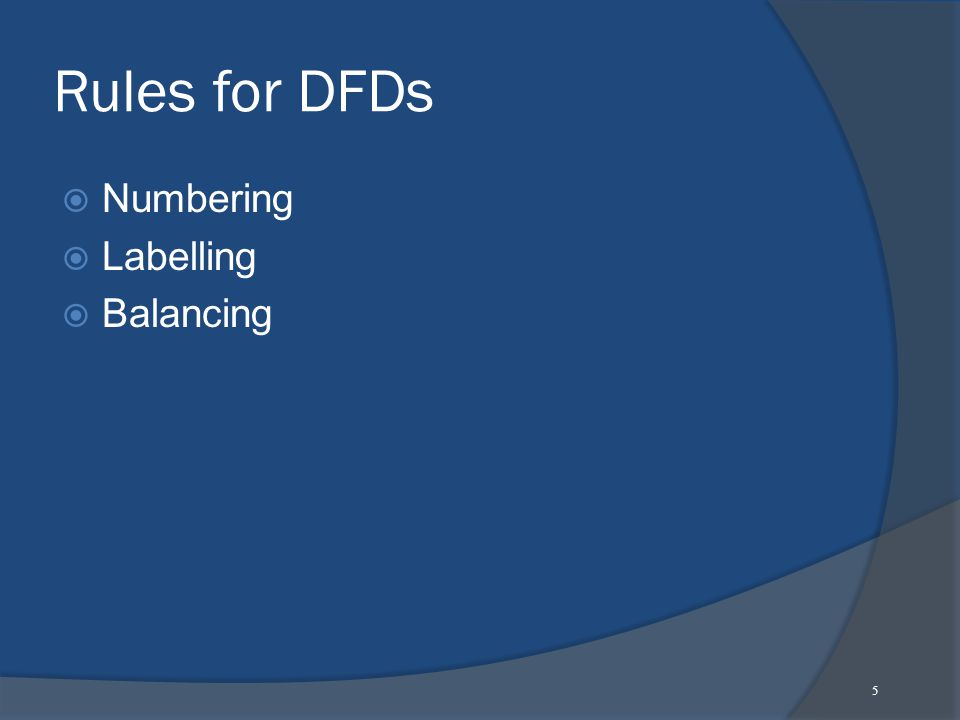 5 Rules for DFDs  Numbering  Labelling  Balancing