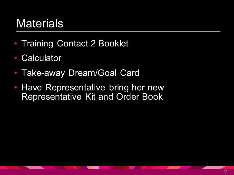 2 2 Materials Training Contact 2 Booklet Calculator Take-away Dream/Goal Card Have Representative bring her new Representative Kit and Order Book