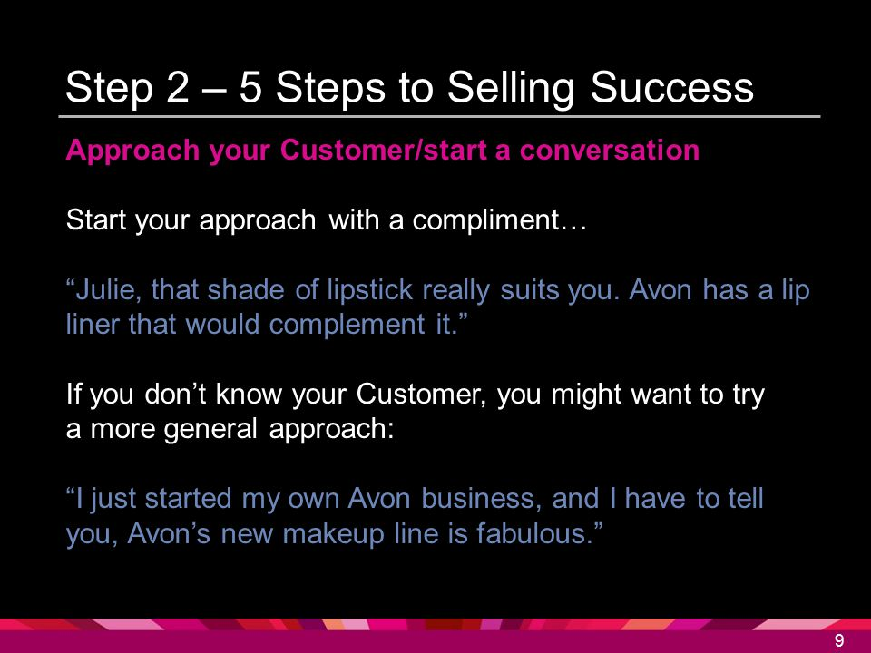10 Step 2 – 5 Steps to Selling Success Determine your Customer's needs Listen to what your Customer is telling you.