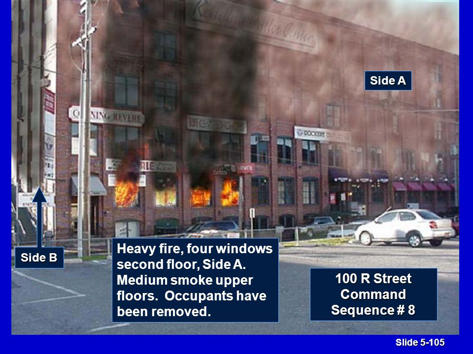 Slide 5-105 100 R Street Command Sequence # 8 Side B Side A Heavy fire, four windows second floor, Side A.